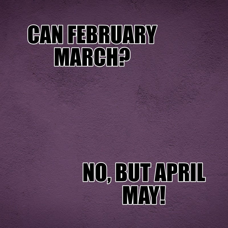 Can February march No but April may