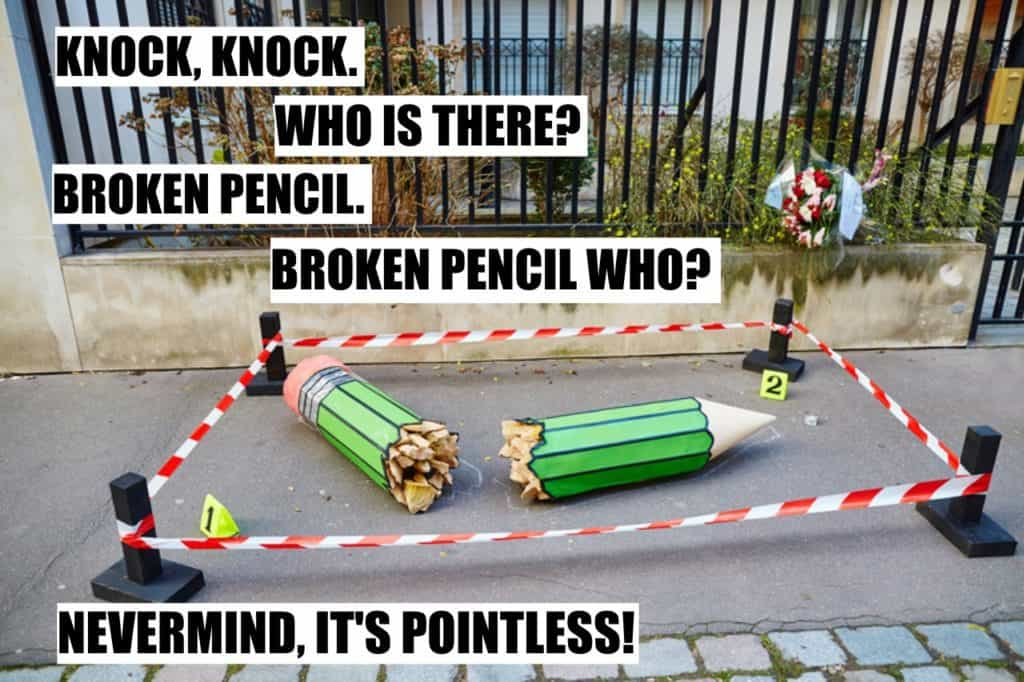 Knock knock Who is there Broken Pencil Broken Pencil who Nevermind its pointless
