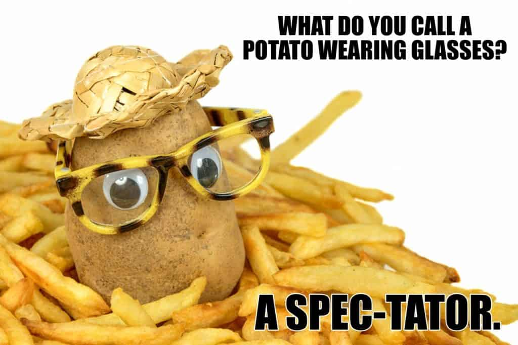 WHAT DO YOU CALL A POTATO WEARING GLASSES A SPECTATOR.