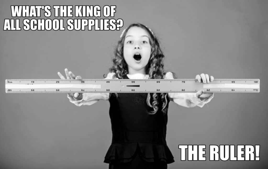 WHATS THE KING OF ALL SCHOOL SUPPLIES THE RULER