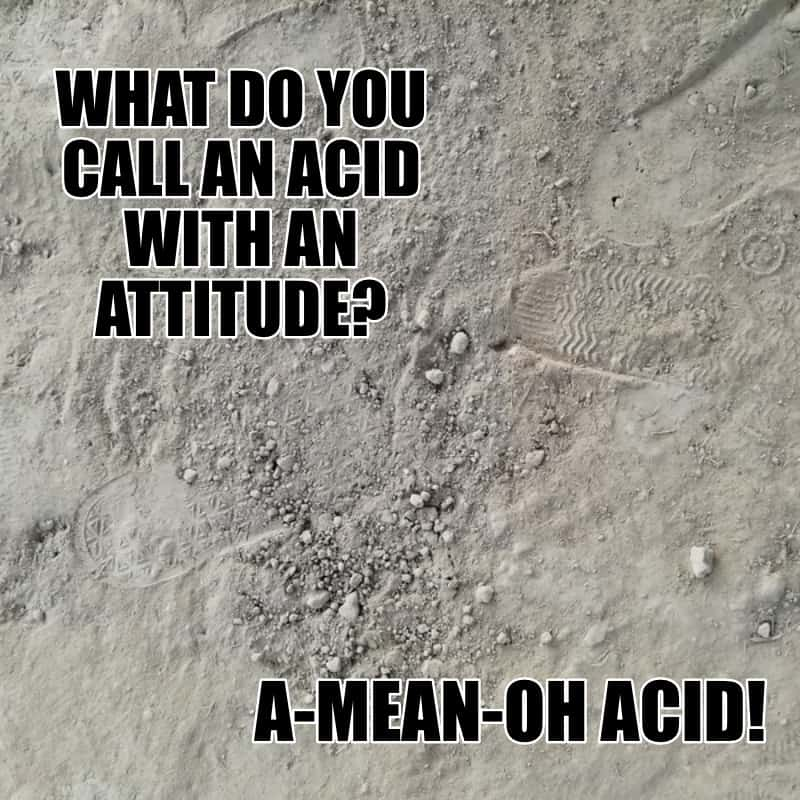 What do you call an acid with an attitude A mean oh acid