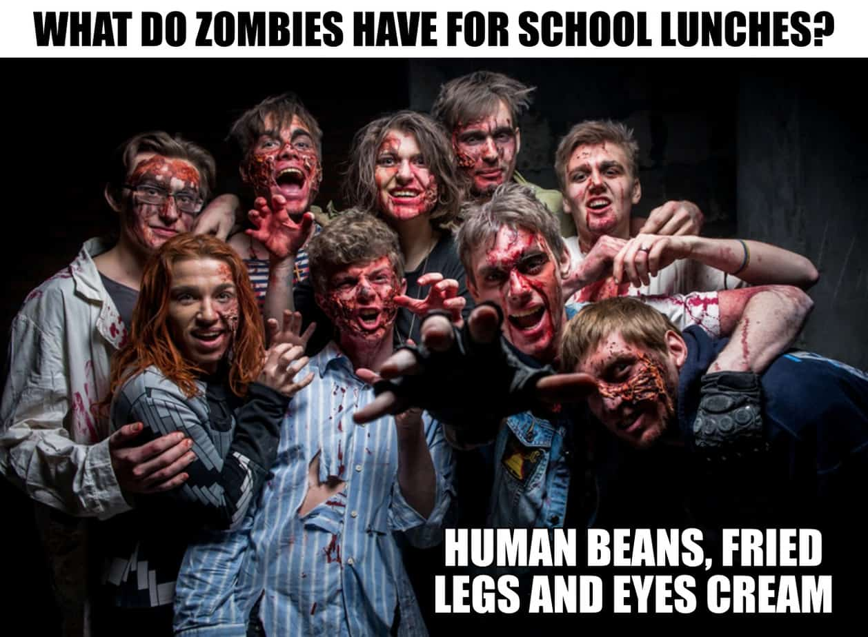 What do zombies have for school lunches Human beans fried legs and eyes cream