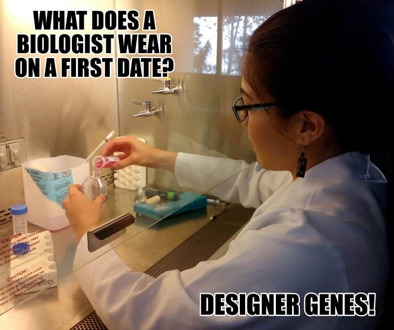 What does a biologist wear on a first date Designer genes