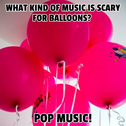 What kind of music is scary for balloons Pop music