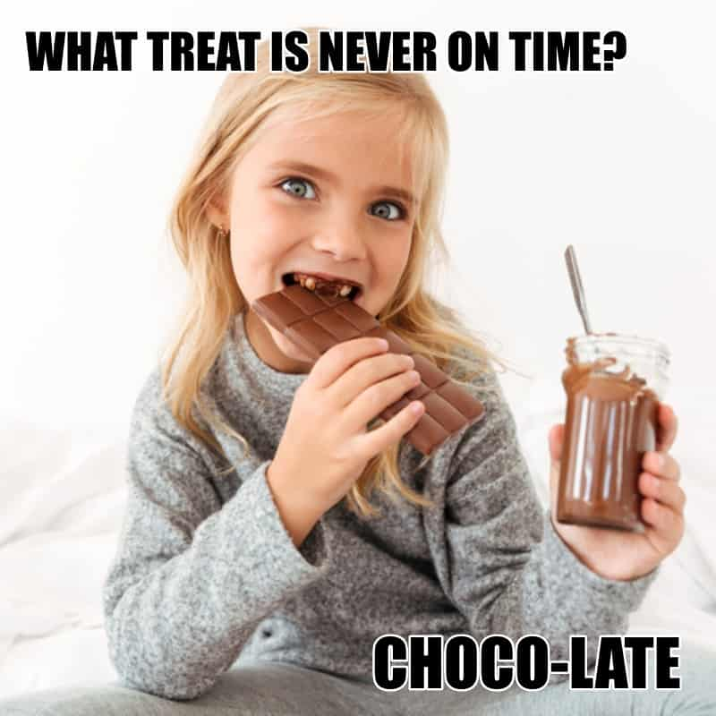 What treat is never on time Choco late