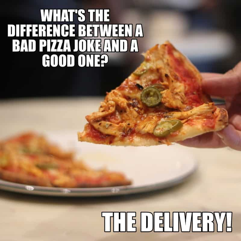Whats the difference between a bad pizza joke and a good one The delivery