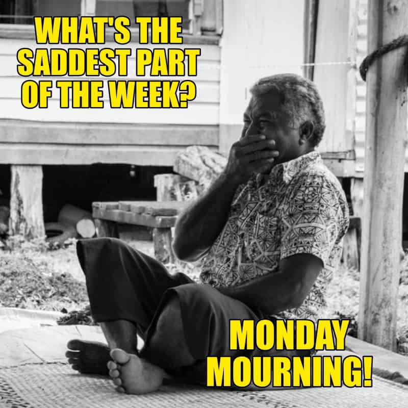Whats the saddest part of the week Monday mourning