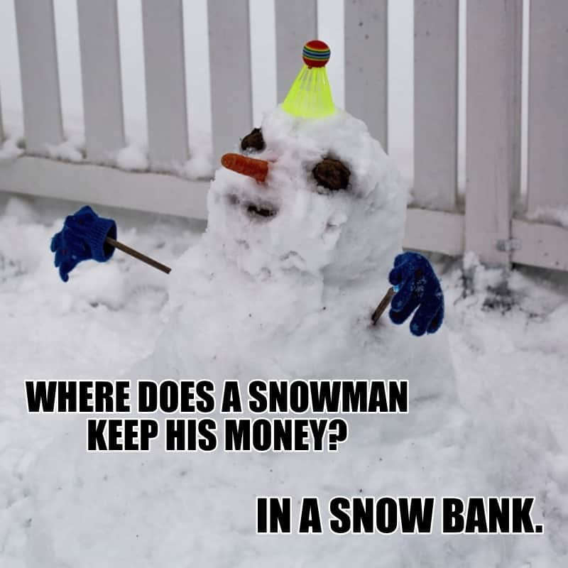 Where does a snowman keep his money In a snow bank
