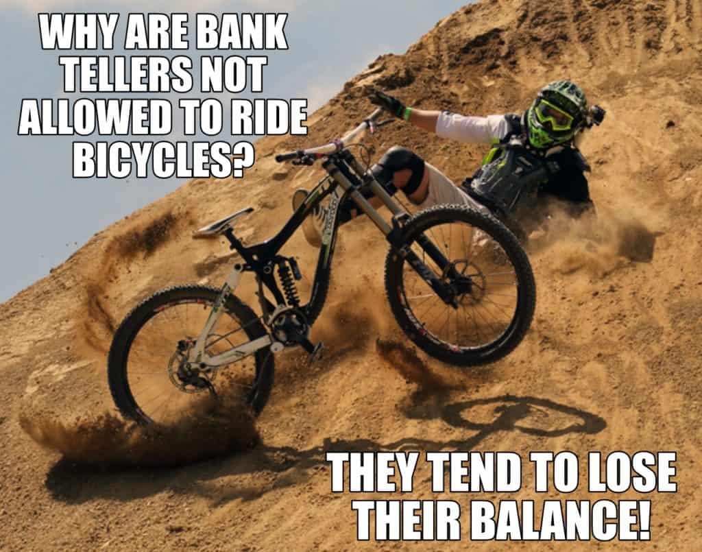 Why are bank tellers not allowed to ride bicycles They tend to lose their balance