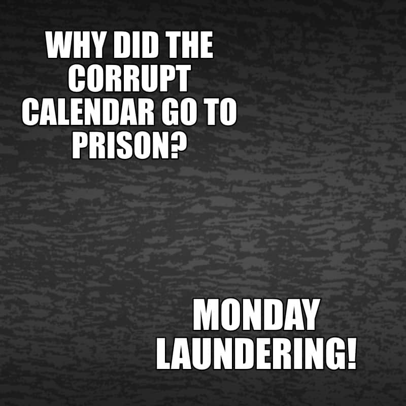 Why did the corrupt calendar go to prison Monday laundering