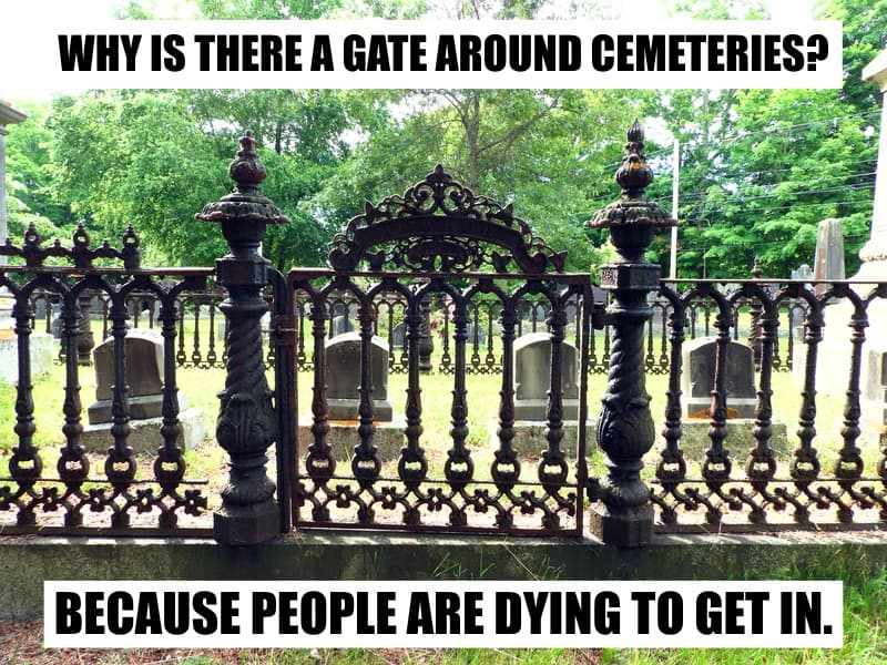 Why is there a gate around cemeteries Because people are dying to get in