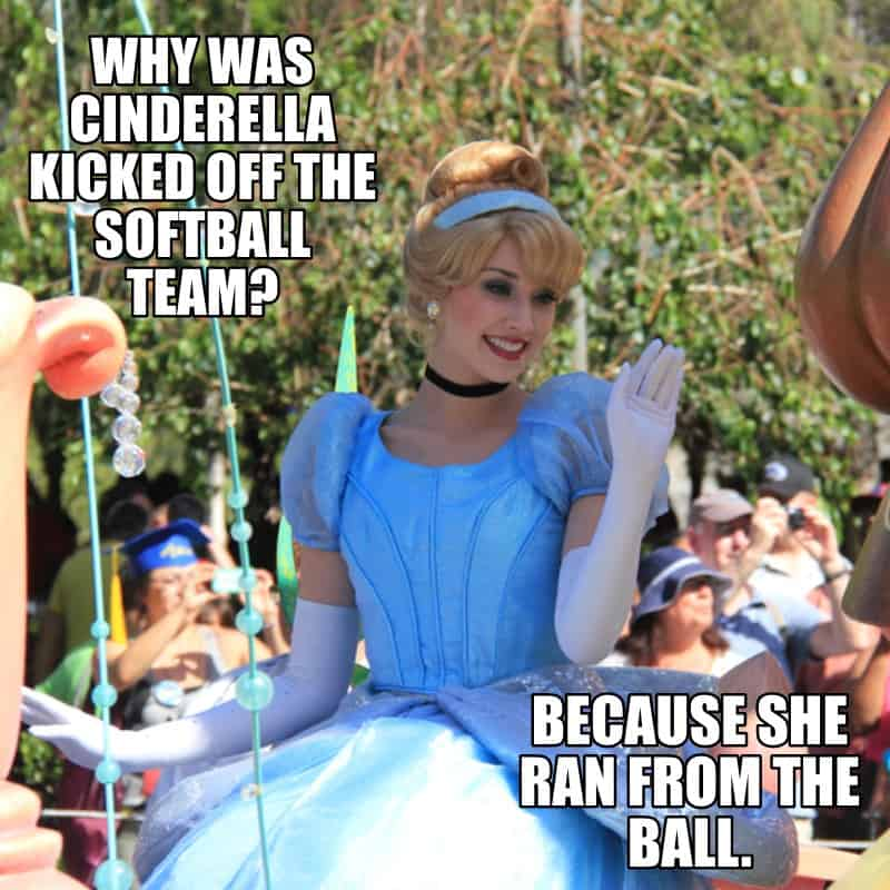 Why was Cinderella kicked off the softball team Because she ran from the ball