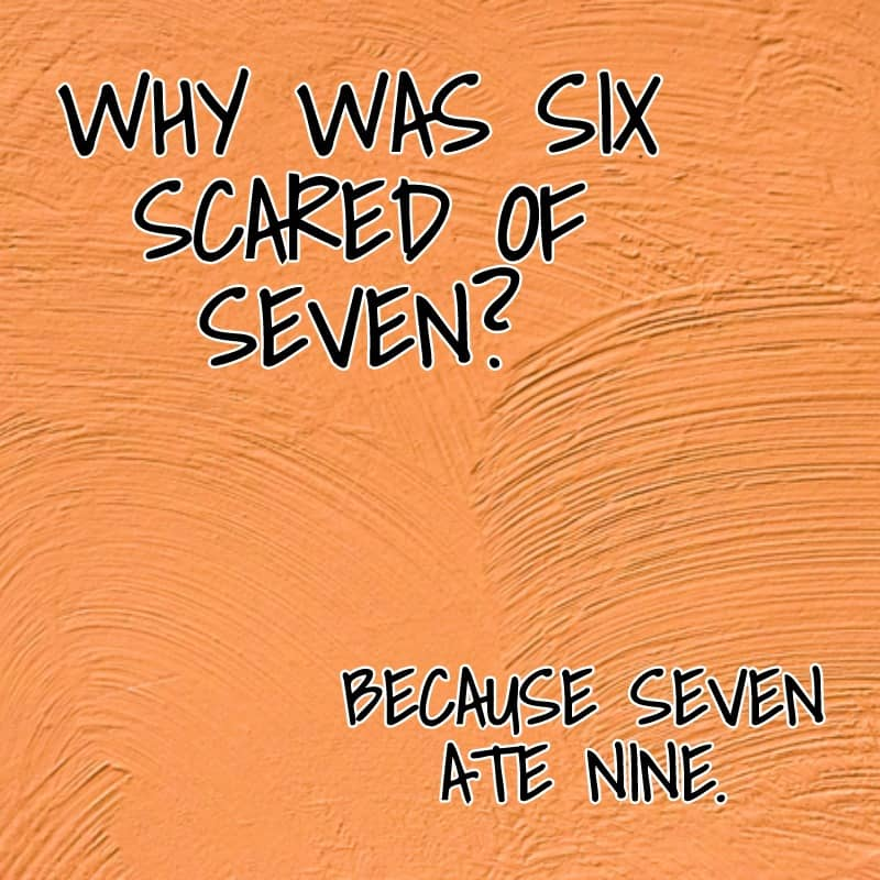 Why was six scared of seven Because seven ate nine