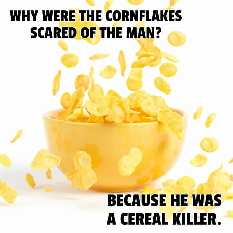 Why were the cornflakes scared of the man Because he was a cereal killer