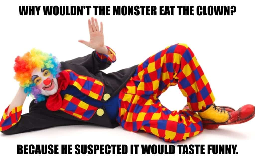Why wouldnt the monster eat the clown Because he suspected it would taste funny.