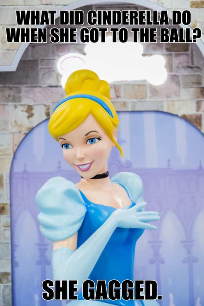 What did Cinderella do when she got to the ball She gagged.