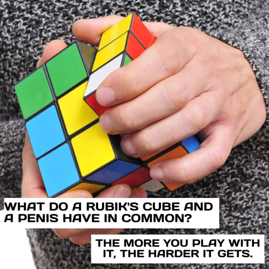 What do a Rubiks Cube and a penis have in common The more you play with it the harder it gets