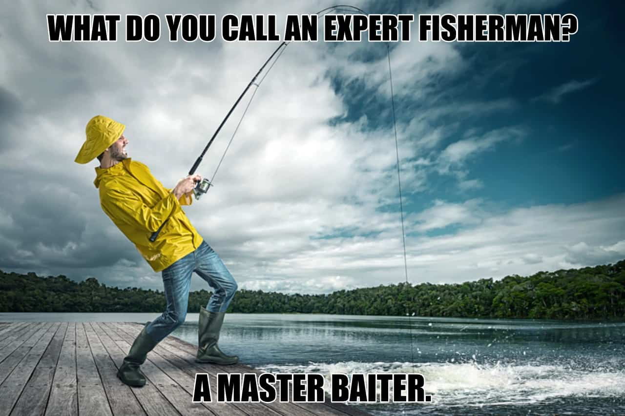 What do you call an expert fisherman A master baiter.