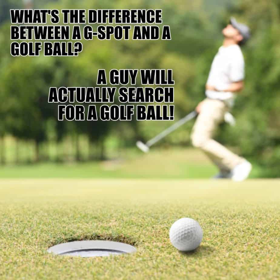 Whats the difference between a Gspot and a golf ball A guy will actually search for a golf ball
