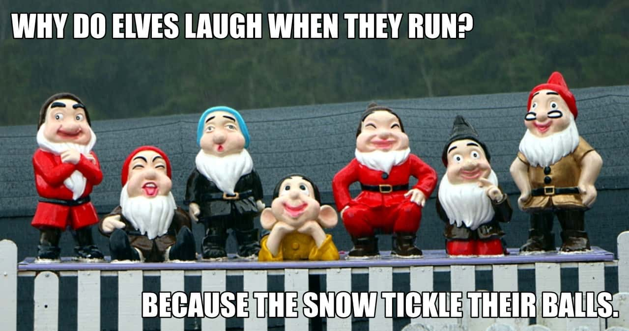 Why do elves laugh when they run Because the snow tickle their balls.