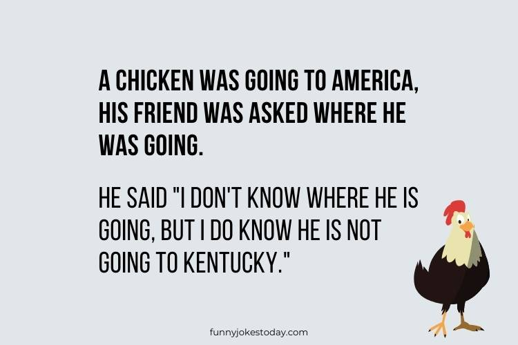 Chicken Jokes - A chicken was going to America, his friend was asked where he was going.