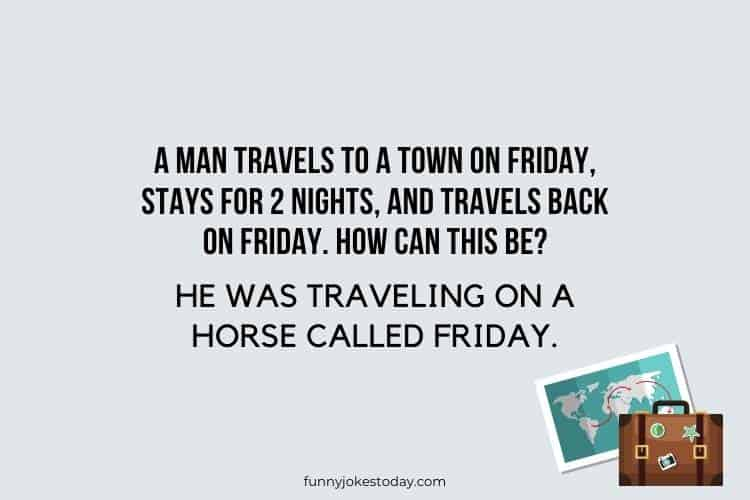 Travel Jokes - A man travels to a town on Friday, stays for 2 nights, and travels back on Friday. How can this be?