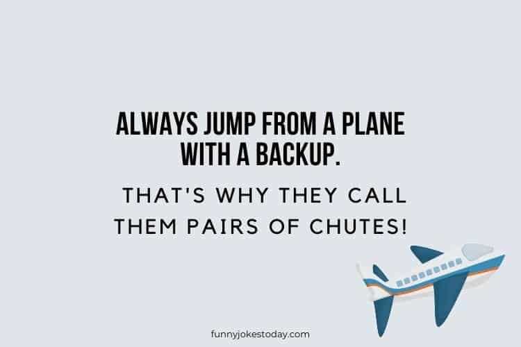 Airplane Jokes - Always jump from a plane with a backup.