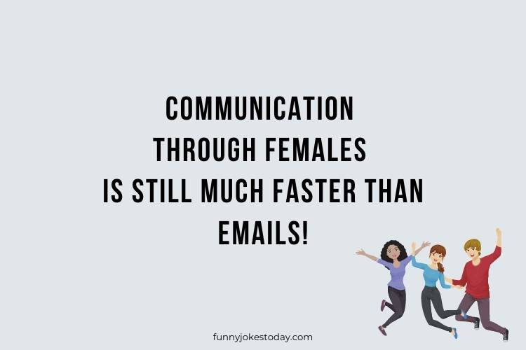 Jokes for Teens - Communication through females is still much faster than emails!