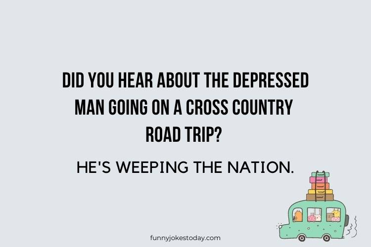 Road Trip Jokes - Did you hear about the depressed man going on a cross country road trip?
