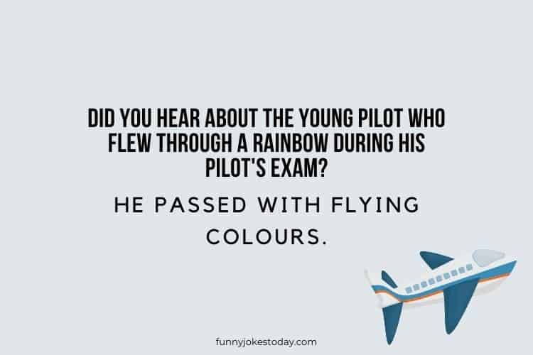 Airplane Jokes - Did you hear about the young pilot who flew through a rainbow during his pilot's exam?