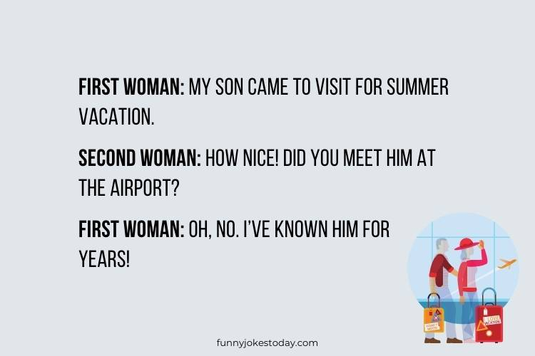 Vacation Jokes - My son came to visit for summer vacation.