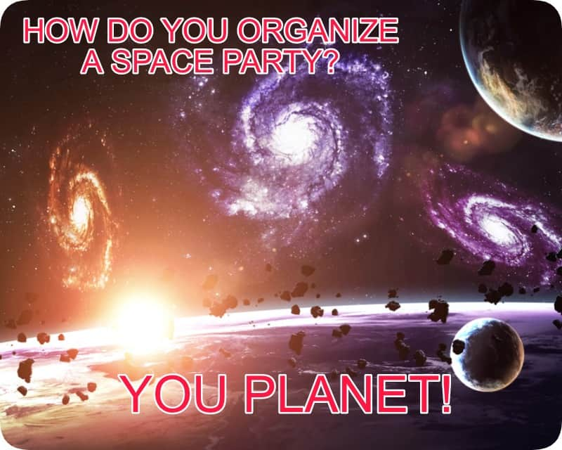 Corny and Cheesy Jokes - How do you organize a Space Party?