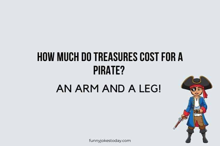 Pirate Jokes - How much do treasures cost for a pirate?