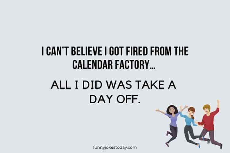 Jokes for Teens - I can't believe I got fired from the calendar factory