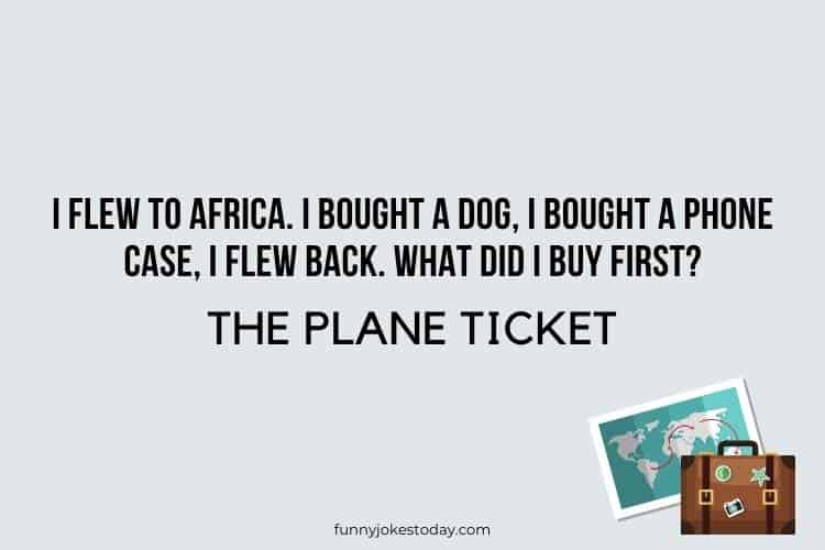 Travel Jokes - I flew to Africa. I bought a dog, I bought a phone case, I flew back. What did I buy first?