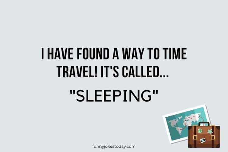 Travel Jokes - I have found a way to time travel
