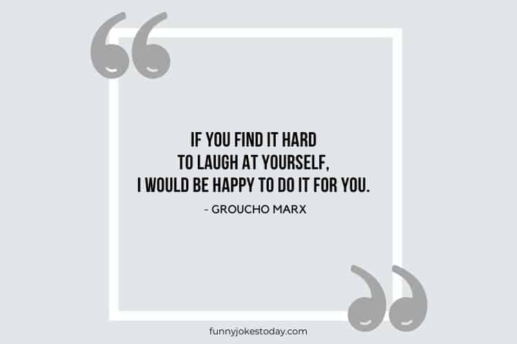Jokes Quotes - If you find it hard to laugh at yourself, I would be happy to do it for you.