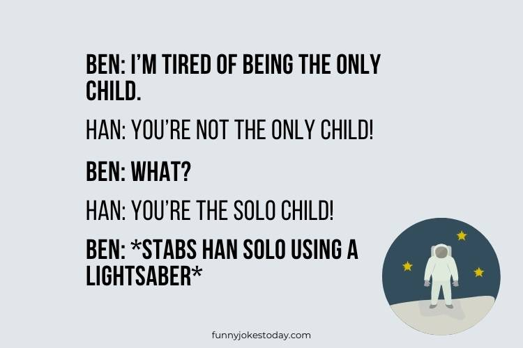 Star Wars Jokes - I'm tired of being the only child.