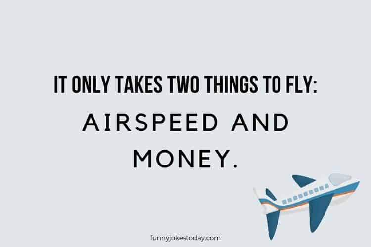 Airplane Jokes - It only takes two things to fly: Airspeed, and money.