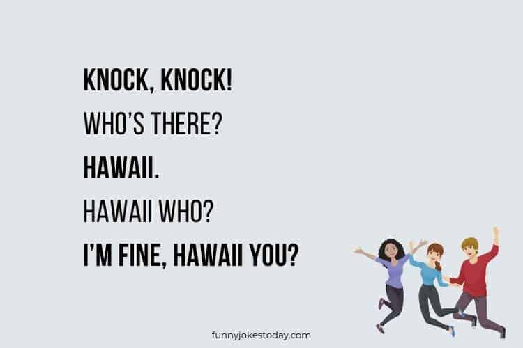 Jokes for Teens - Knock, knock! Who's there? Hawaii.