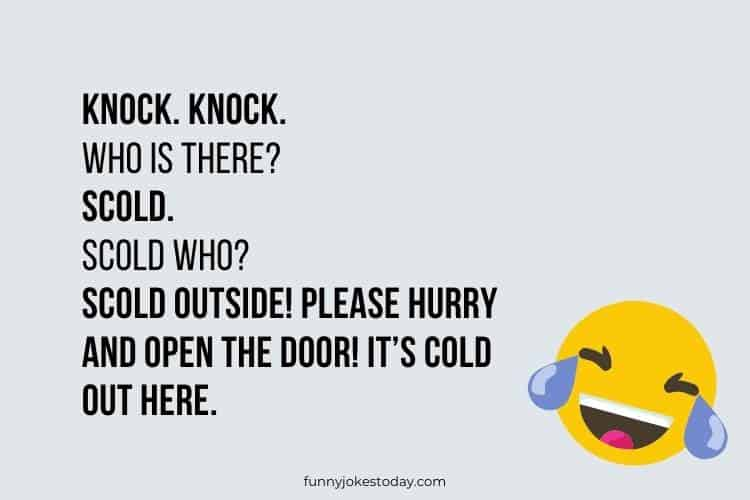 Knock. Knock. Who is there Scold. Scold who