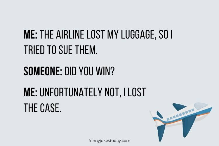 Airplane Jokes - Me: The Airline lost my luggage, so I tried to sue them.