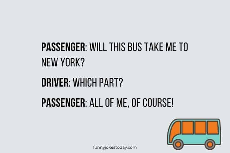 Bus Driver Jokes - Will this bus take me to New York