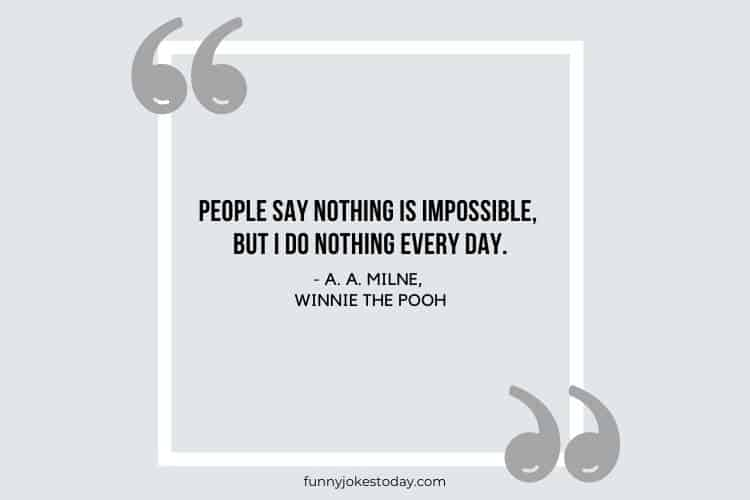 Jokes Quotes - People say nothing is impossible, but I do nothing every day.
