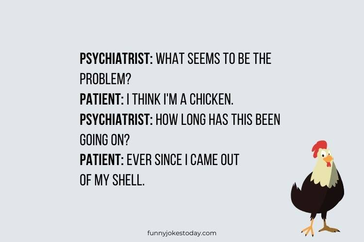 Chicken Jokes - Psychiatrist: What seems to be the problem?