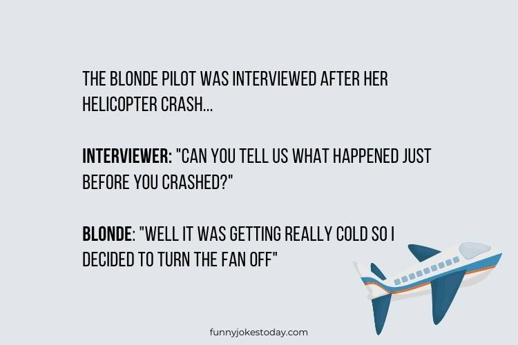 Airplane Jokes - The blonde pilot was interviewed after her helicopter crash.