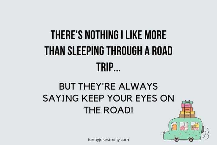 Road Trip Jokes - There's nothing I like more than sleeping through a road trip.