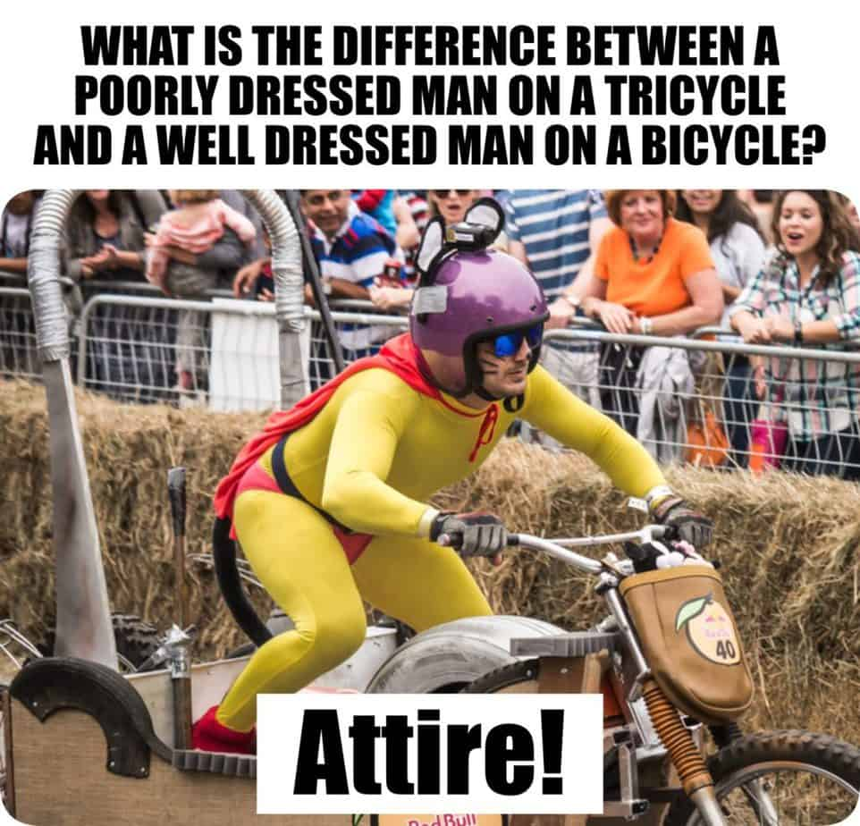Corny and Cheesy Jokes - What is the difference between a poorly dressed man on a tricycle and a well-dressed man on a bicycle?