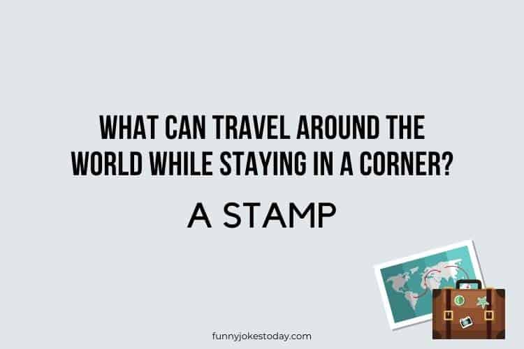 Travel Jokes - What can travel around the world while staying in a corner?