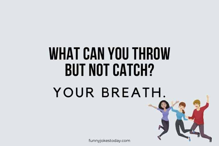 Jokes for Teens - What can you throw but not catch?